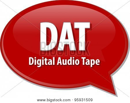 Speech bubble illustration of information technology acronym abbreviation term definition DAT Digital Audio Tape
