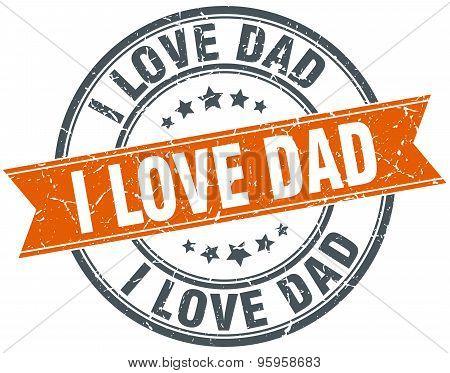I Love Dad Round Orange Grungy Vintage Isolated Stamp