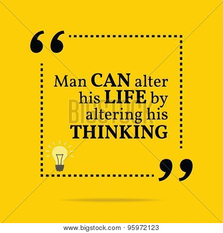 Inspirational Motivational Quote. Man Can Alter His Life By Altering His Thinking.
