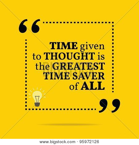 Inspirational Motivational Quote. Time Given To Thought Is The Greatest Time Saver Of All.
