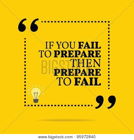 Inspirational Motivational Quote. If You Fail To Prepare Then Prepare To Fail.