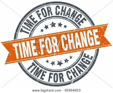 Time For Change Round Orange Grungy Vintage Isolated Stamp