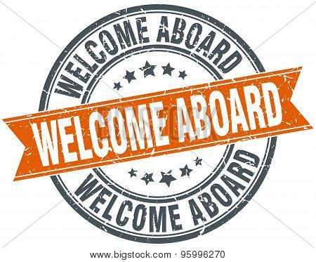 Welcome Aboard Round Orange Grungy Vintage Isolated Stamp