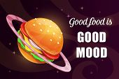 Good Food Is Good Mood. Funny Cartoon Motivation Poster With Giant Yummy Burger. poster
