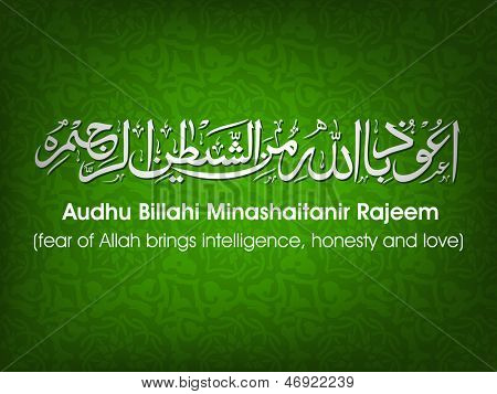 Arabic Islamic calligraphy of dua(wish) Audhu Billahi Minashaitanir Rajeem (fear of Allah brings intelligence, honesty and love) on abstract background