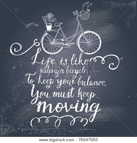 Life is like riding a bicycle. To keep your balance, you must keep moving. Vintage romantic card in vector. Concept background in hipster style