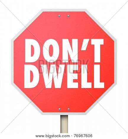 Don't Dwell words on a red stop sign telling you to improve your attitude and not to obsess, fixate or focus on negative details