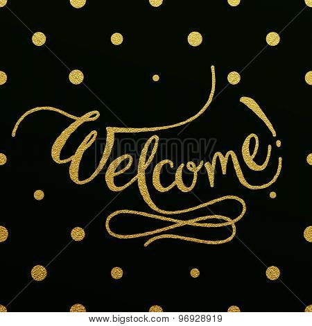 Welcome - gold glittering hand lettering design with polka dots pattern on black background