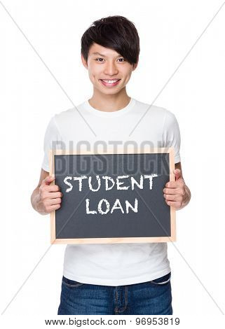 Young man hold with chalkboard showing phrase of student loan
