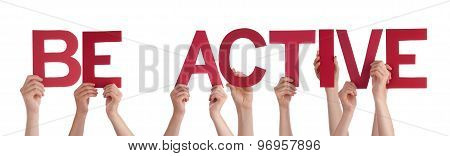 People Hands Holding Red Straight Word Be Active