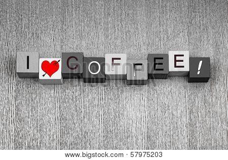 I Love Coffee. Mocha, Espresso, Cappuccino? For Coffee Lovers Everywhere!