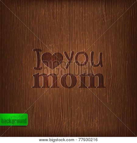 I love you mom. Abstract holiday illustration with wood background. Mothers day concept