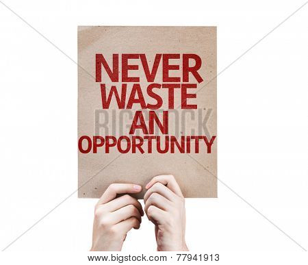 Never Waste An Opportunity card isolated on white background
