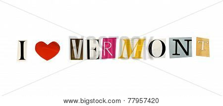 I Love Vermont formed with magazine letters on a white background