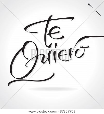 TE QUIERO (I Love You in Spanish) hand lettering -- handmade calligraphy, vector (eps8)