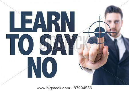 Business man pointing the text: Learn to Say No