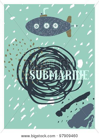 Hand Drawn Vintage Nautical Card With Grunge Patterns And Textures. Submarine.