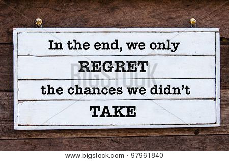Inspirational Message - In The End, We Only Regret The Chances We Didn't Take