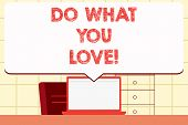 Writing Note Showing Do What You Love. Business Photo Showcasing Positive Desire Happiness Interest  poster