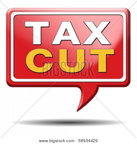 tax cut lower or reduce taxes paying less low rate having a reduction