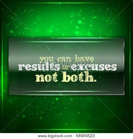 You Can Have Results Or Excuses. Not Both