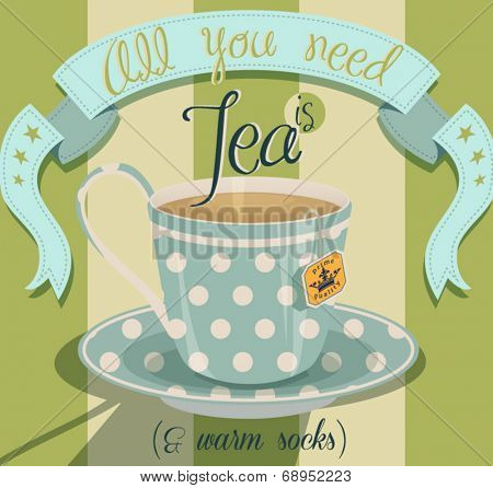 All You Need is Tea Poster -  Fun inspirational poster with steaming cup of tea and a large banner on stripe background