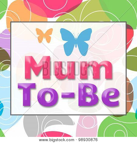 Mum To Be Colorful Background