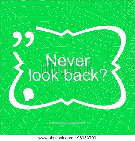 Never Look Back. Inspirational Motivational Quote. Simple Trendy Design. Positive Quote