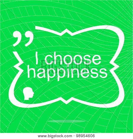 I Choose Happiness. Inspirational Motivational Quote. Simple Trendy Design. Positive Quote
