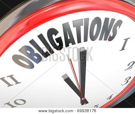 Obligations word on a 3d clock face reminding you of deadline to meet duties and responsibilities
