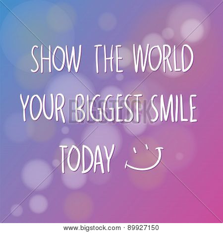 Show The World Your Biggest Smile Today