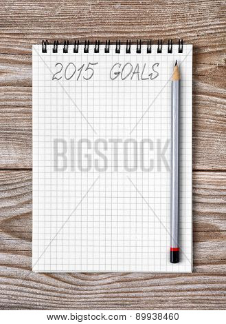 Notebook With Pencil And Goals Of Year 2015