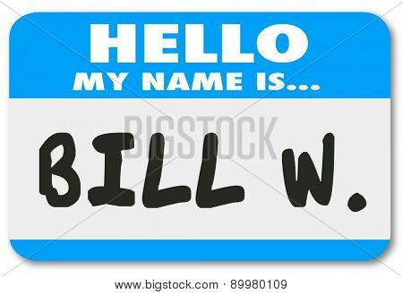 Hello My Name is Bill W words on a name tag or sticker to illustrate an anonymous program for helping you cover from addiction to drinking alcohol