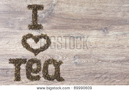 Words I Love Tea Made Of Green Tea Leaves