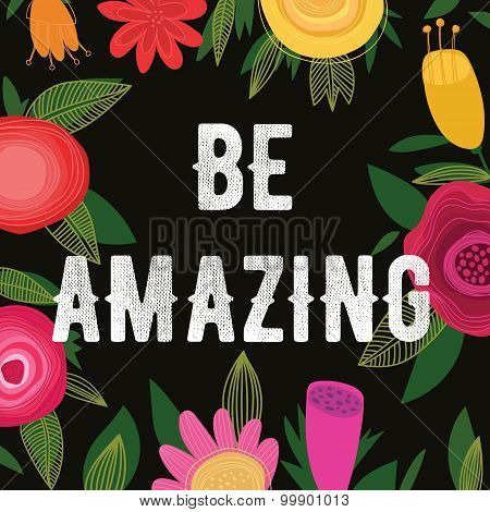 Be Amazing-bright Concept Holiday Card In Vector.  Frame Made Of Cute Flowers-stock Vector