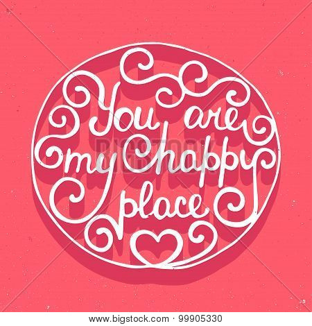 Card With Hand Drawn Typography Design Element For Greeting Cards, Posters And Print. You Are My Hap