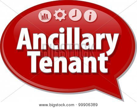 Speech bubble dialog illustration of business term saying Ancillary tenant