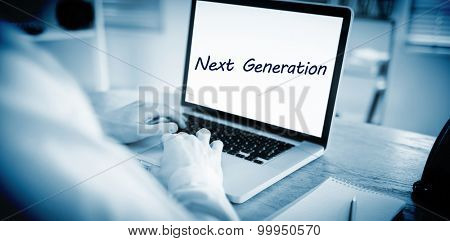 The word next generation against businessman working on his laptop