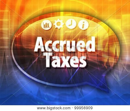 Speech bubble dialog illustration of business term saying Accrued taxes