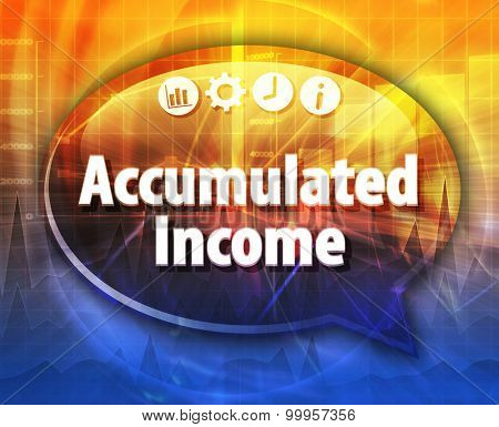 Speech bubble dialog illustration of business term saying Accumulated Income